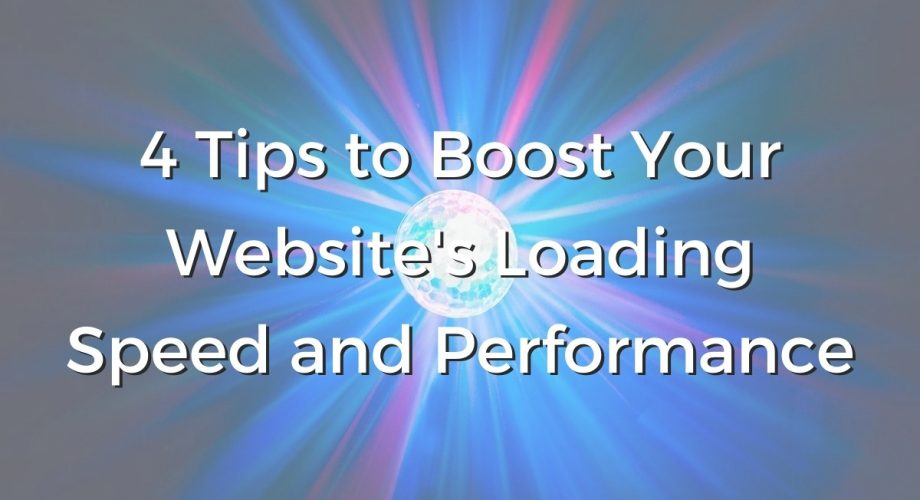 4 Tips to Boost Your Website's Loading Speed and Performance.