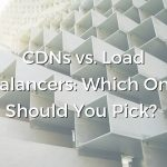 CDNs vs. Load Balancers: Which One Should You Pick?