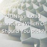 CDNs vs. Load Balancers: Which One Should You Pick?