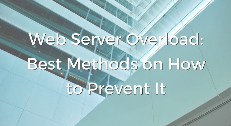 Web Server Overload: Best Methods on How to Prevent It.