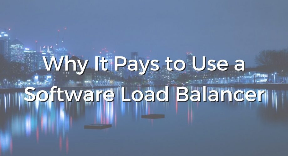 Why It Pays to Use a Software Load Balancer.
