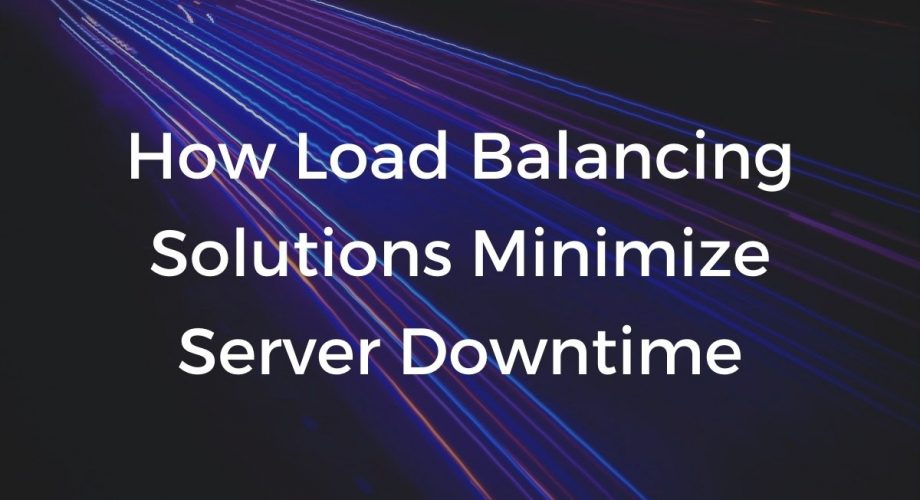 How load balancing solutions minimize server downtime.