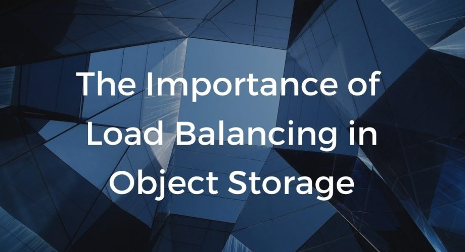 The importance of load balancing in object storage.