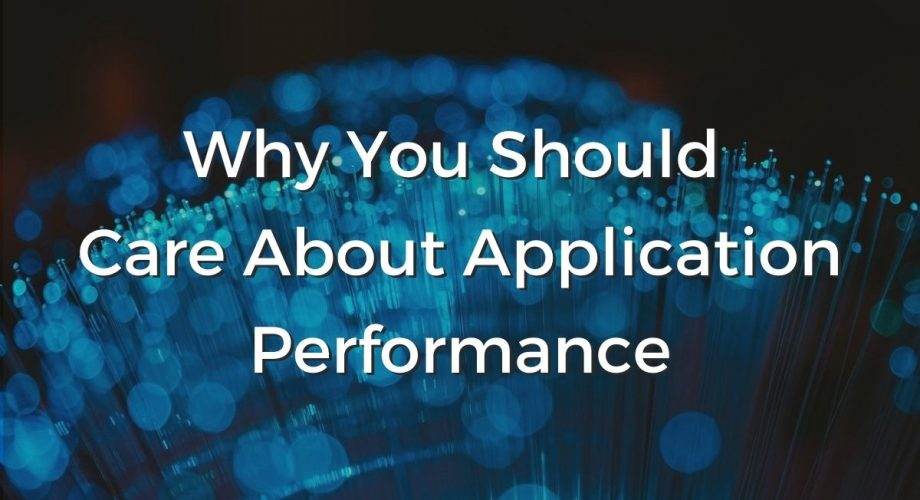 Why you should care about application performance.