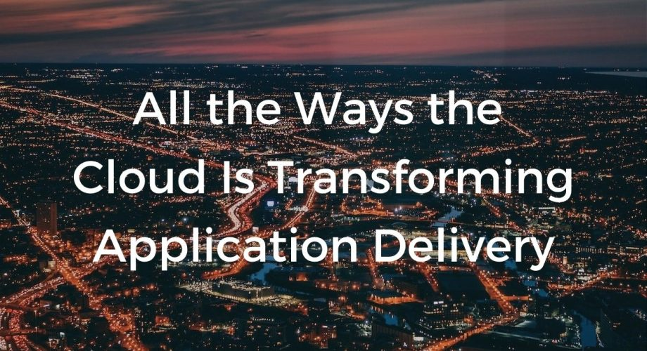 All the Ways the Cloud Is Transforming Application Delivery