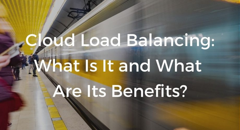 Cloud load balancing: what is it and what are its benefits?