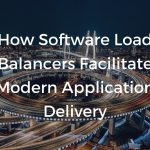 How software load balancers facilitate modern application delivery.