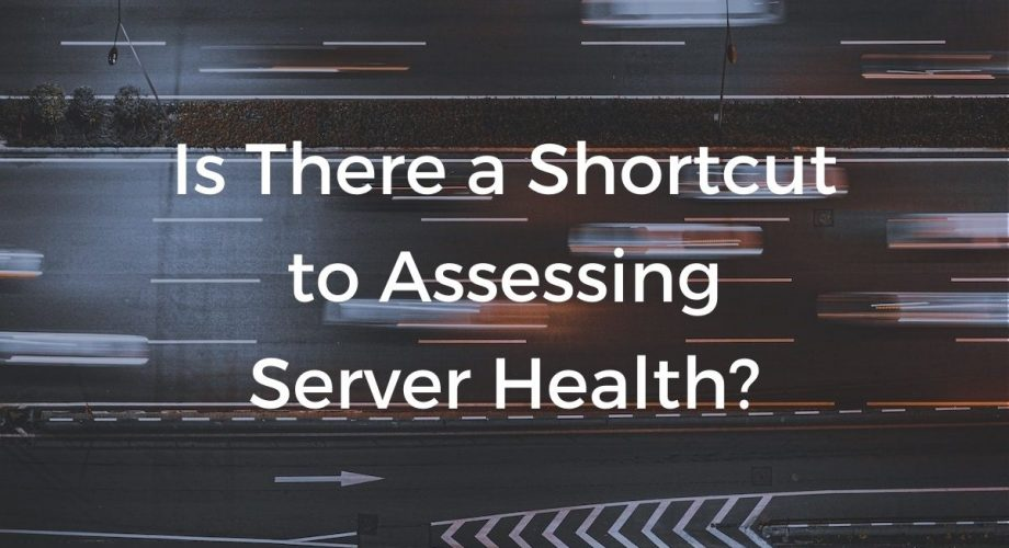 Is there a shortcut to assessing server health?