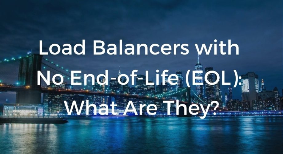 Load Balancers with No End-of-Life (EOL): What Are They?