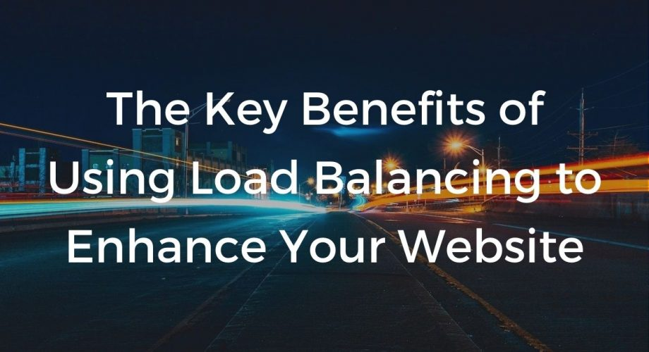 The key benefits of using load balancing to enhance your website.